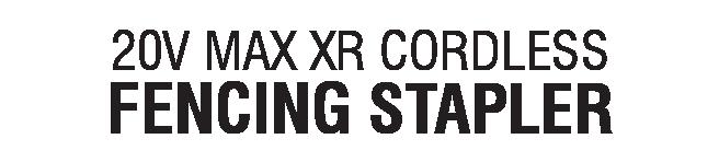 20V MAX XR CORDLESS FENCING STAPLER